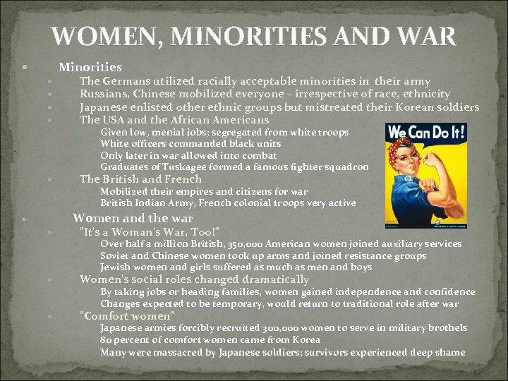 WOMEN, MINORITIES AND WAR Minorities The Germans utilized racially acceptable minorities in their army