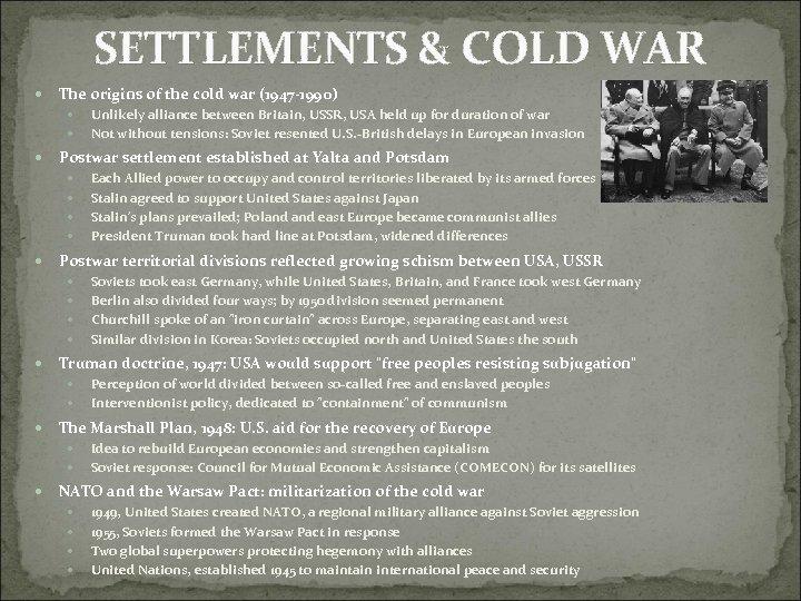 SETTLEMENTS & COLD WAR The origins of the cold war (1947 -1990) Postwar settlement