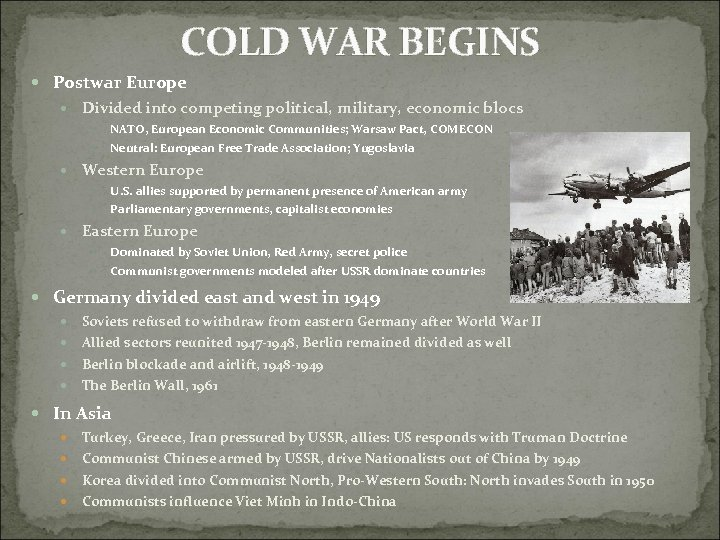 COLD WAR BEGINS Postwar Europe Divided into competing political, military, economic blocs NATO, European