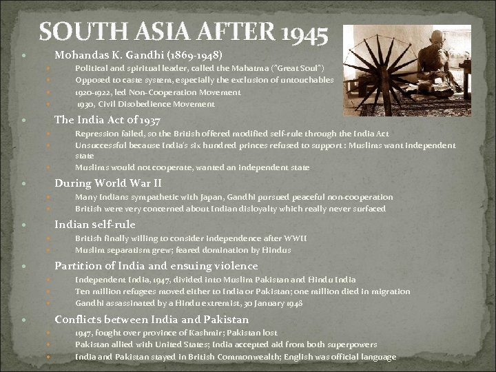 SOUTH ASIA AFTER 1945 Mohandas K. Gandhi (1869 -1948) Political and spiritual leader, called