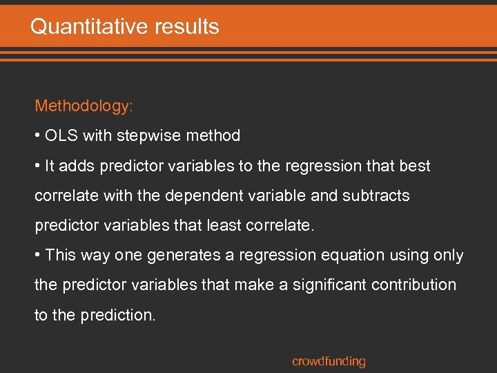 Quantitative results Methodology: • OLS with stepwise method • It adds predictor variables to