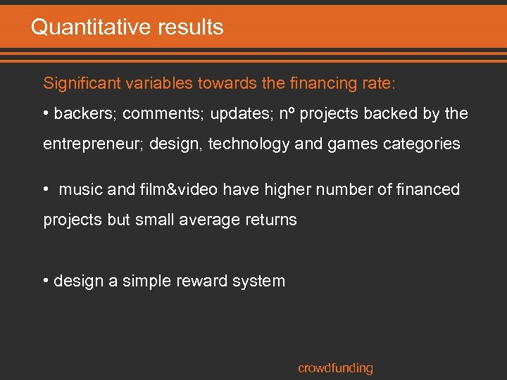 Quantitative results Significant variables towards the financing rate: • backers; comments; updates; nº projects