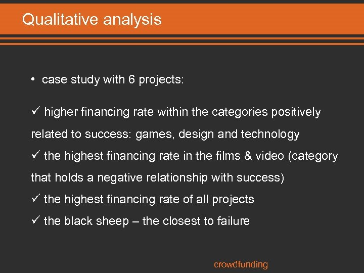Qualitative analysis • case study with 6 projects: ü higher financing rate within the