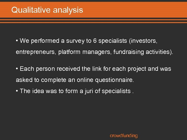 Qualitative analysis • We performed a survey to 6 specialists (investors, entrepreneurs, platform managers,
