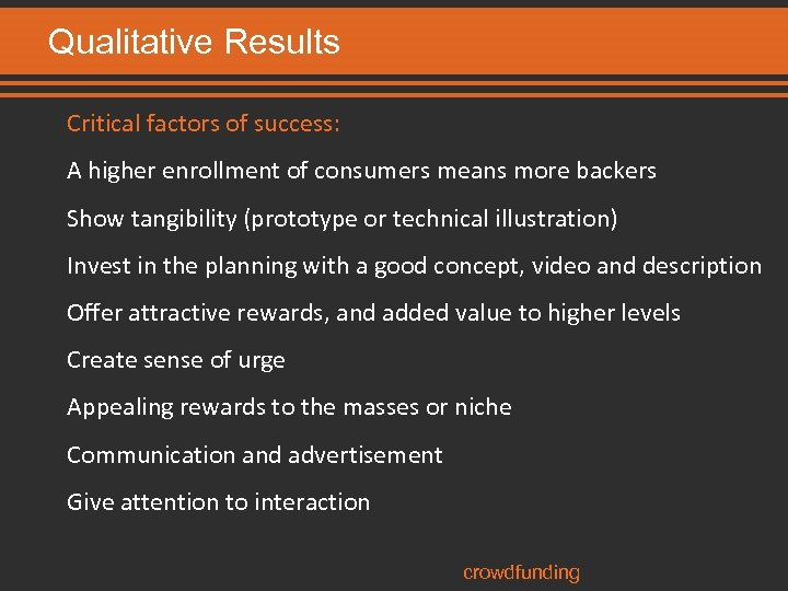 Qualitative Results Critical factors of success: A higher enrollment of consumers means more backers