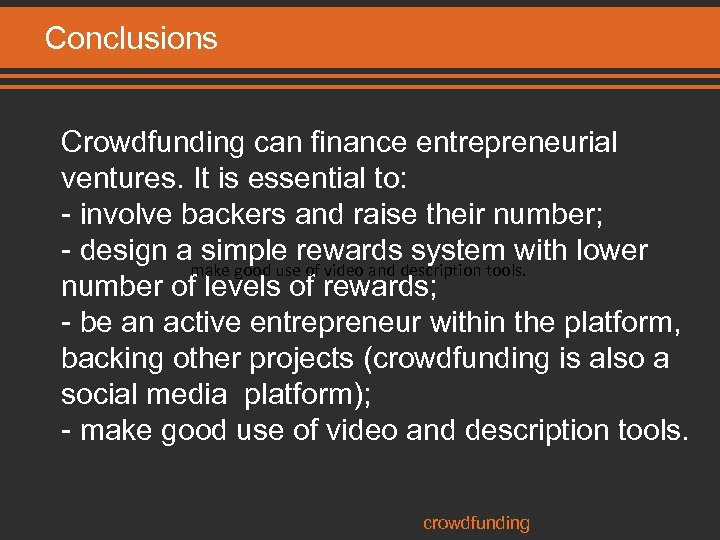 Conclusions Crowdfunding can finance entrepreneurial ventures. It is essential to: - involve backers and