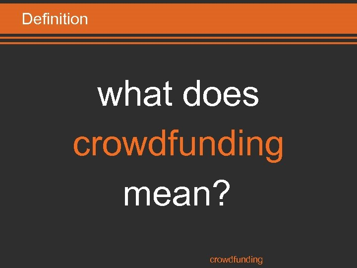 Definition what does crowdfunding mean? crowdfunding