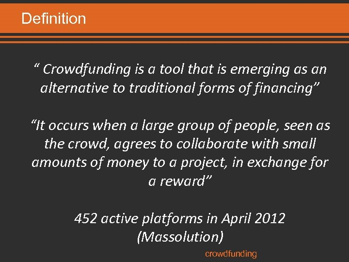 """Definition """" Crowdfunding is a tool that is emerging as an alternative to traditional"""