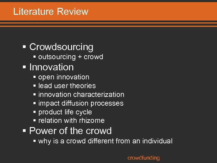 Literature Review § Crowdsourcing § outsourcing + crowd § Innovation § open innovation §