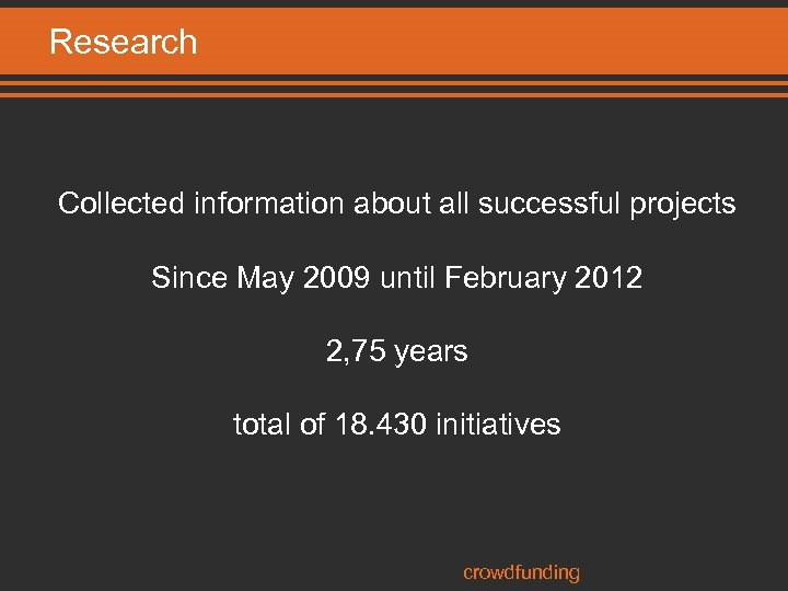 Research Collected information about all successful projects Since May 2009 until February 2012 2,
