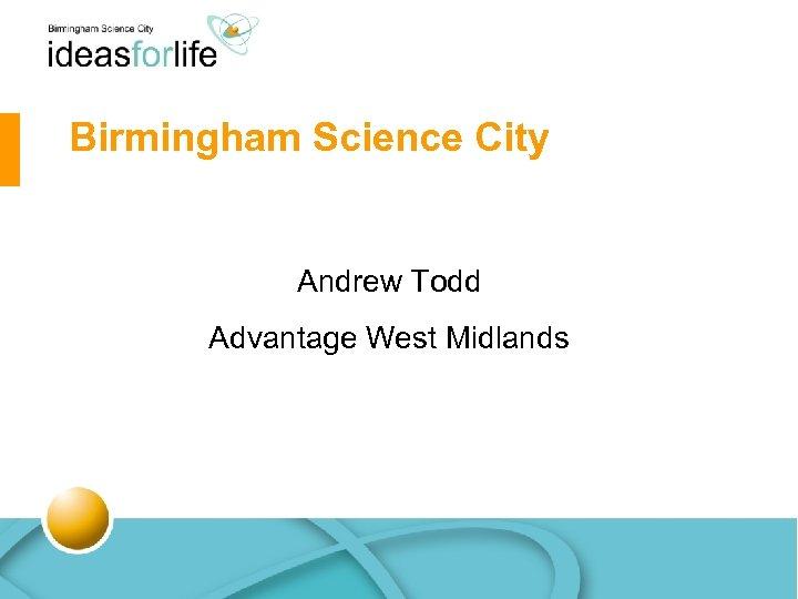 Birmingham Science City Andrew Todd Advantage West Midlands