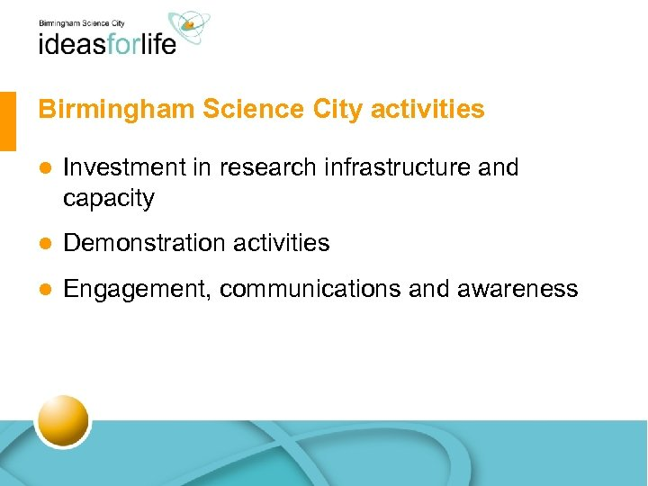 Birmingham Science City activities l Investment in research infrastructure and capacity l Demonstration activities