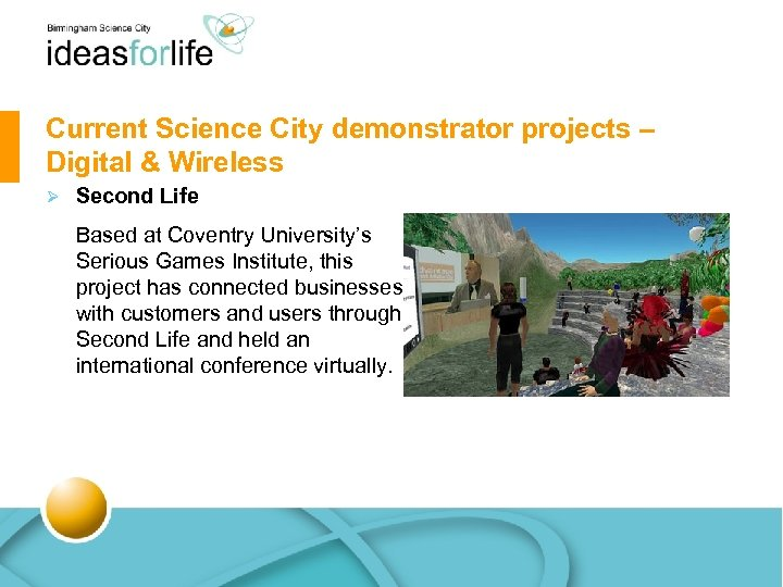 Current Science City demonstrator projects – Digital & Wireless Ø Second Life Based at