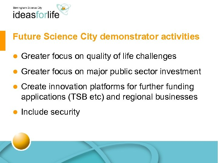 Future Science City demonstrator activities l Greater focus on quality of life challenges l