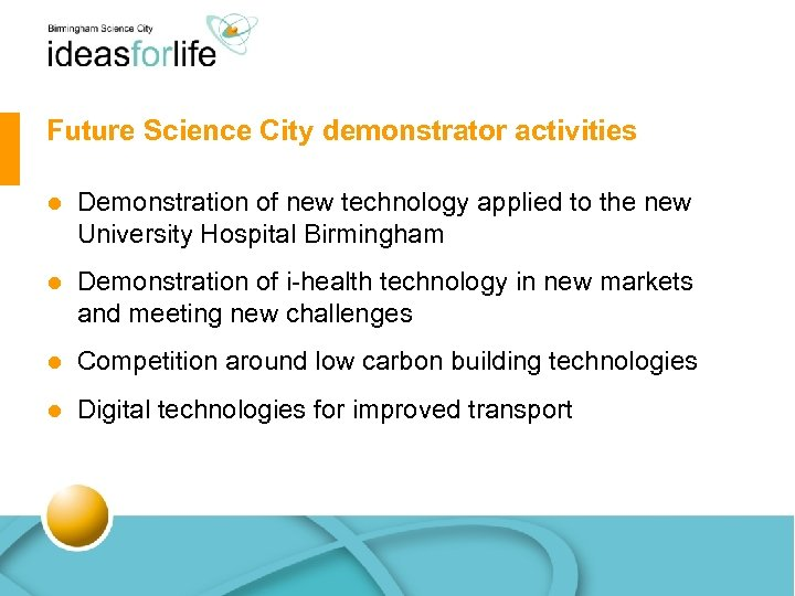 Future Science City demonstrator activities l Demonstration of new technology applied to the new