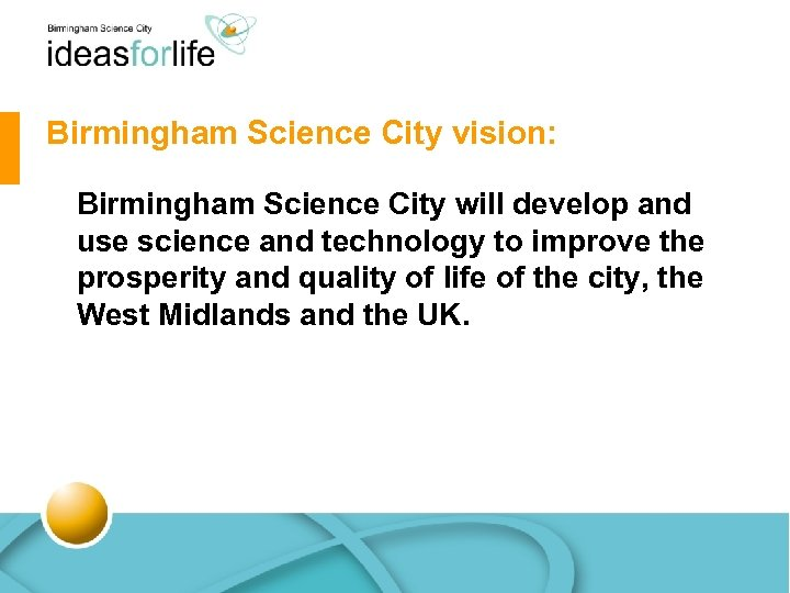 Birmingham Science City vision: Birmingham Science City will develop and use science and technology