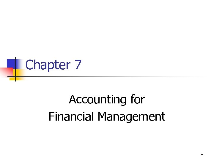 Chapter 7 Accounting for Financial Management 1