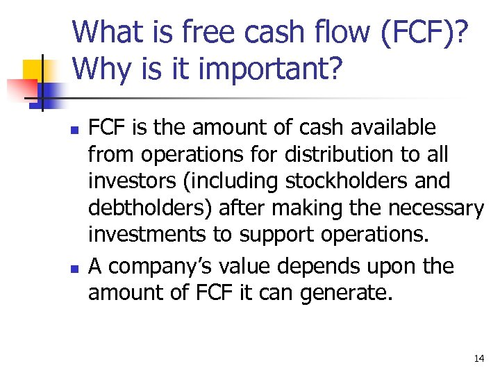 What is free cash flow (FCF)? Why is it important? n n FCF is