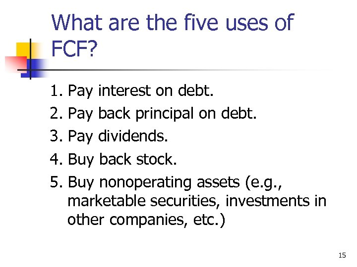 What are the five uses of FCF? 1. 2. 3. 4. 5. Pay interest