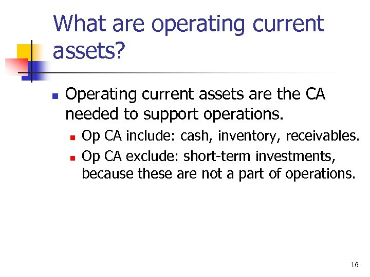 What are operating current assets? n Operating current assets are the CA needed to