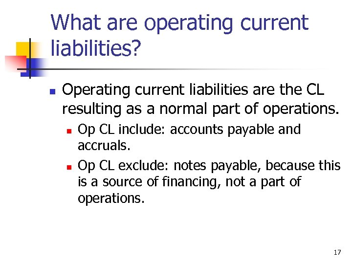 What are operating current liabilities? n Operating current liabilities are the CL resulting as