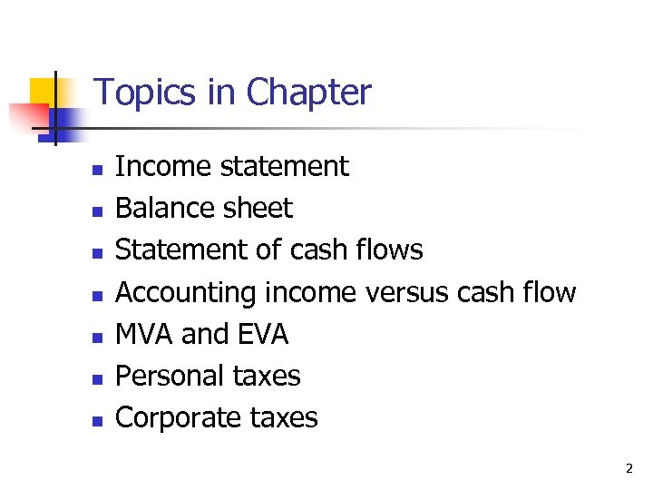Topics in Chapter n n n n Income statement Balance sheet Statement of cash