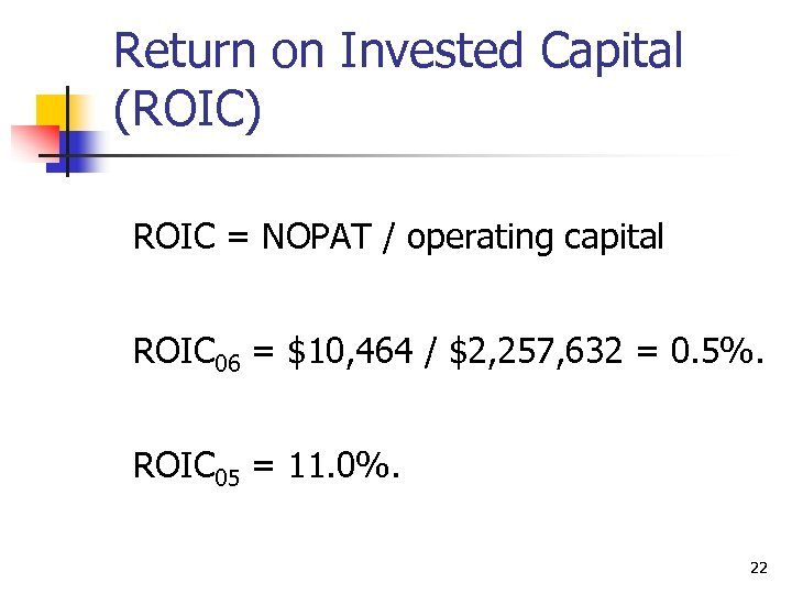 Return on Invested Capital (ROIC) ROIC = NOPAT / operating capital ROIC 06 =