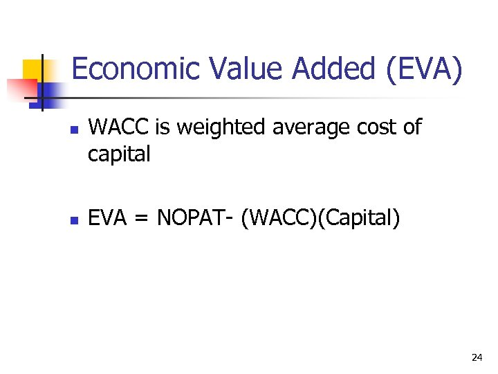 Economic Value Added (EVA) n n WACC is weighted average cost of capital EVA