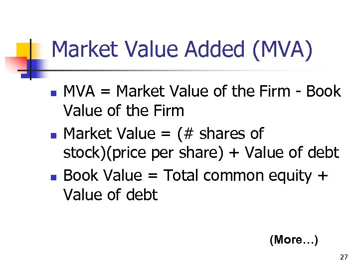 Market Value Added (MVA) n n n MVA = Market Value of the Firm