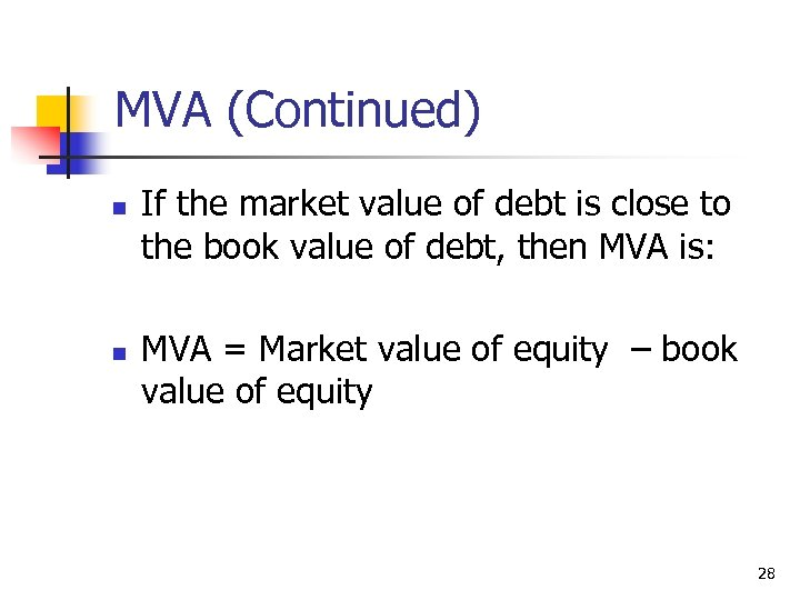 MVA (Continued) n n If the market value of debt is close to the