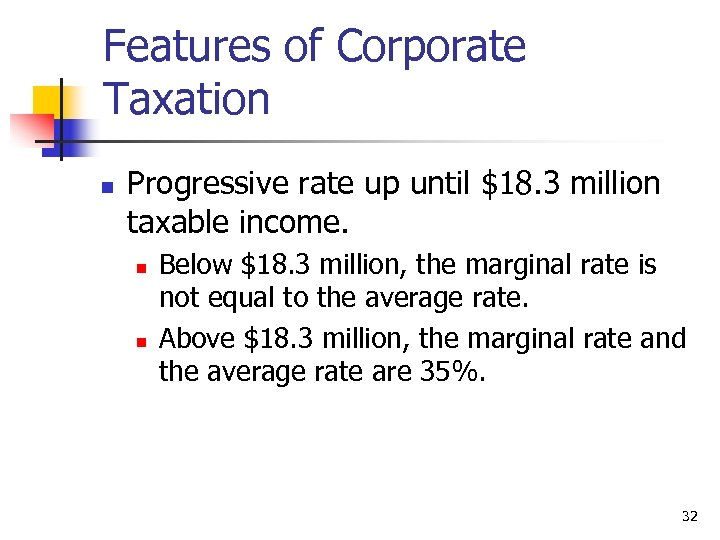Features of Corporate Taxation n Progressive rate up until $18. 3 million taxable income.