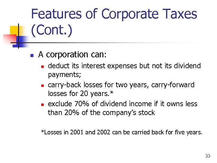 Features of Corporate Taxes (Cont. ) n A corporation can: n n n deduct