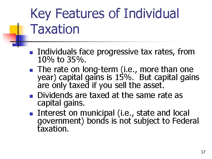 Key Features of Individual Taxation n n Individuals face progressive tax rates, from 10%