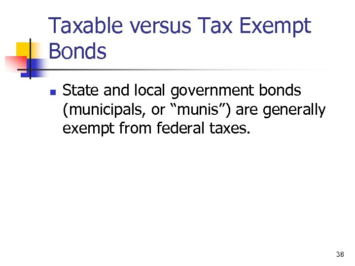 "Taxable versus Tax Exempt Bonds n State and local government bonds (municipals, or ""munis"")"