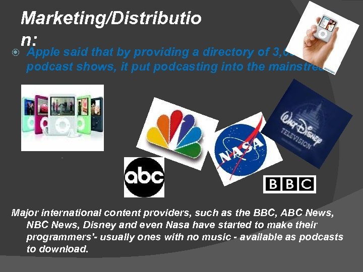 Marketing/Distributio n: Apple said that by providing a directory of 3, 000 podcast shows,
