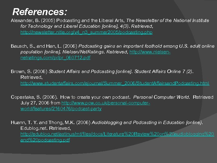 References: Alexander, B. (2005) Podcasting and the Liberal Arts, The Newsletter of the National