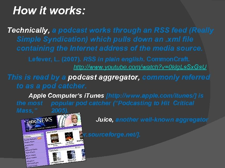 How it works: Technically, a podcast works through an RSS feed (Really Simple Syndication)