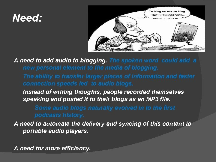 Need: A need to add audio to blogging. The spoken word could add a