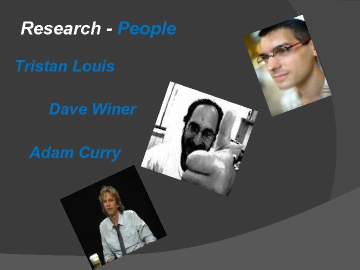 Research - People Tristan Louis Dave Winer Adam Curry