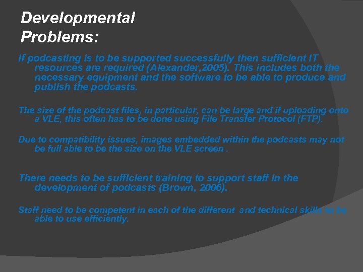 Developmental Problems: If podcasting is to be supported successfully then sufficient IT resources are