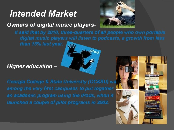 Intended Market Owners of digital music players. It said that by 2010, three-quarters of