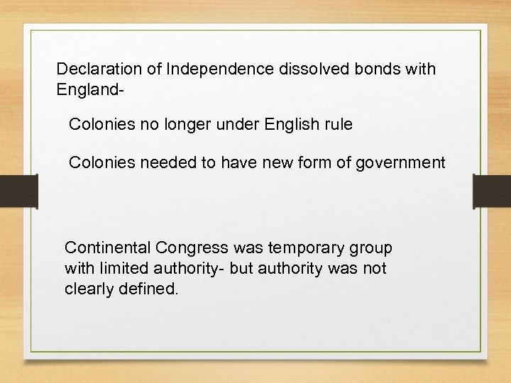 Declaration of Independence dissolved bonds with England. Colonies no longer under English rule Colonies