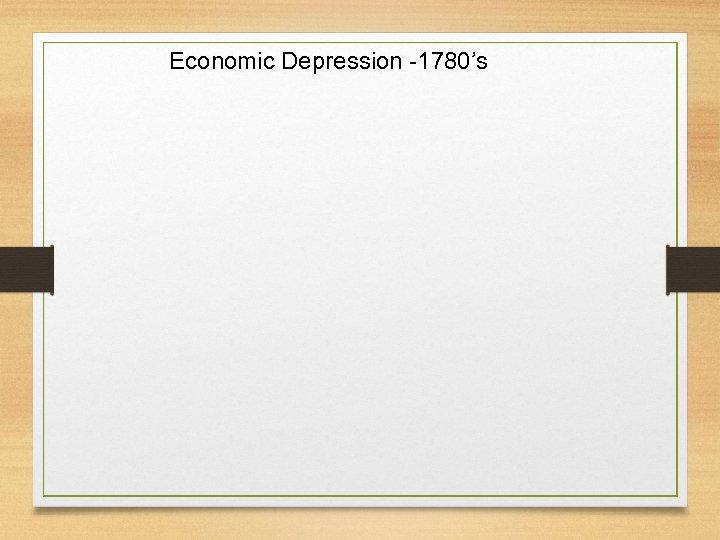 Economic Depression -1780's