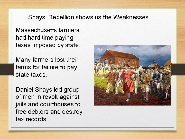 Shays' Rebellion shows us the Weaknesses Massachusetts farmers had hard time paying taxes imposed