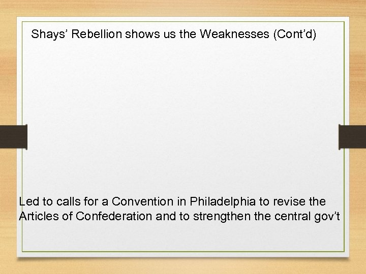 Shays' Rebellion shows us the Weaknesses (Cont'd) Led to calls for a Convention in