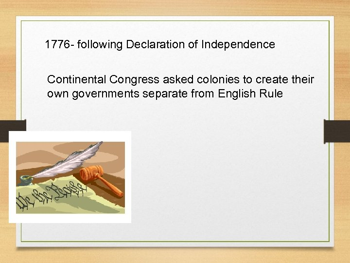 1776 - following Declaration of Independence Continental Congress asked colonies to create their own