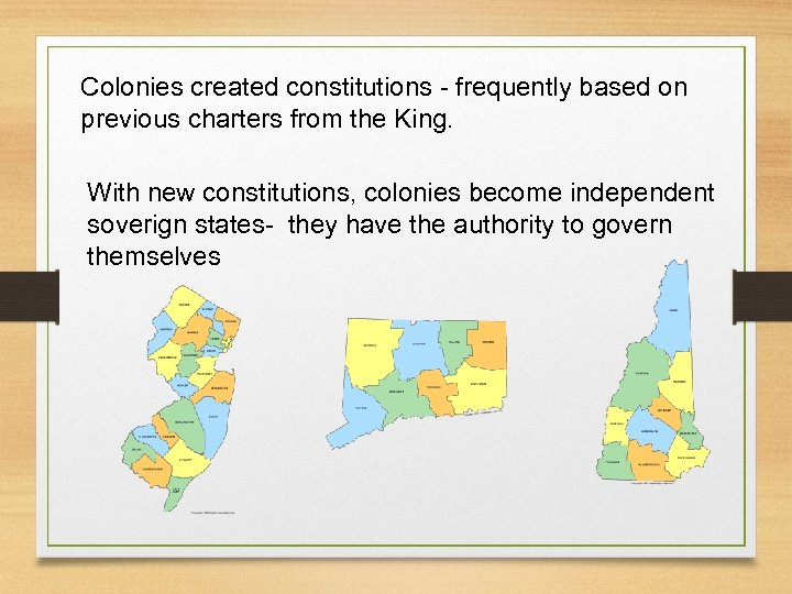 Colonies created constitutions - frequently based on previous charters from the King. With new