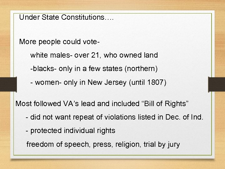 Under State Constitutions…. More people could votewhite males- over 21, who owned land -blacks-