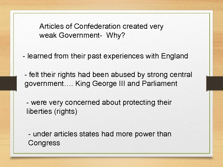 Articles of Confederation created very weak Government- Why? - learned from their past experiences