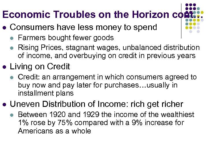 Economic Troubles on the Horizon cont… l Consumers have less money to spend l